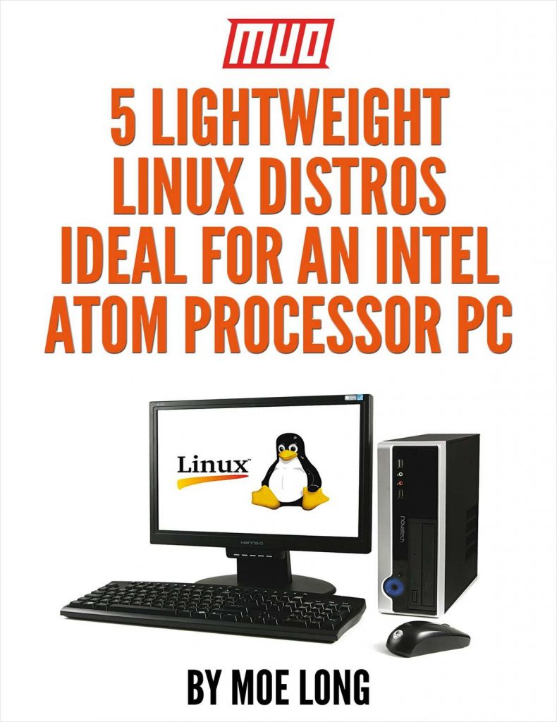 free 5 lightweight linux distros ideal for an intel atom processor pc 100 discount. Black Bedroom Furniture Sets. Home Design Ideas